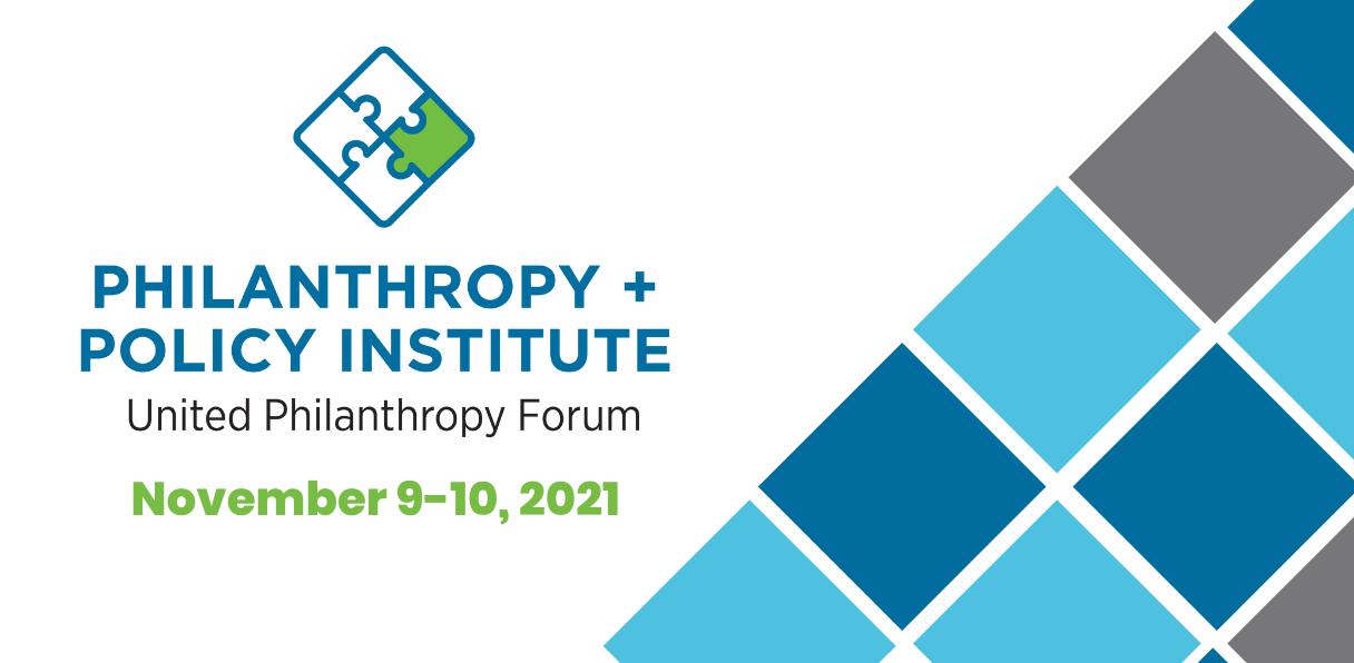 Philanthropy + Policy Institute | United Philanthropy Forum: November 9-10, 2021