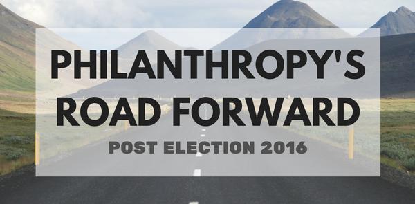 Philanthropy's Road Forward: Post-Election 2016